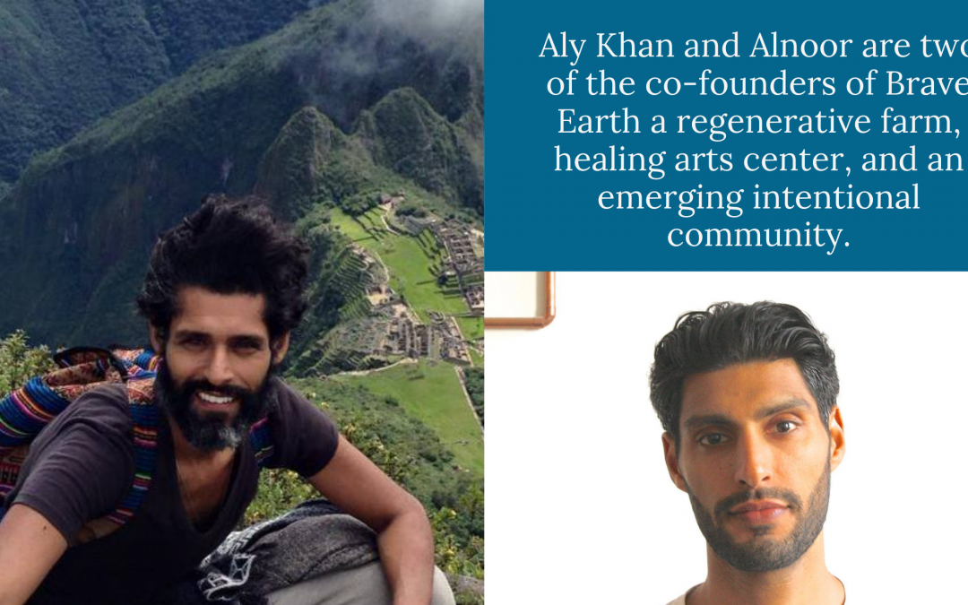 #007 Aly Khan & Alnoor Ladha of Brave Earth: Building Community