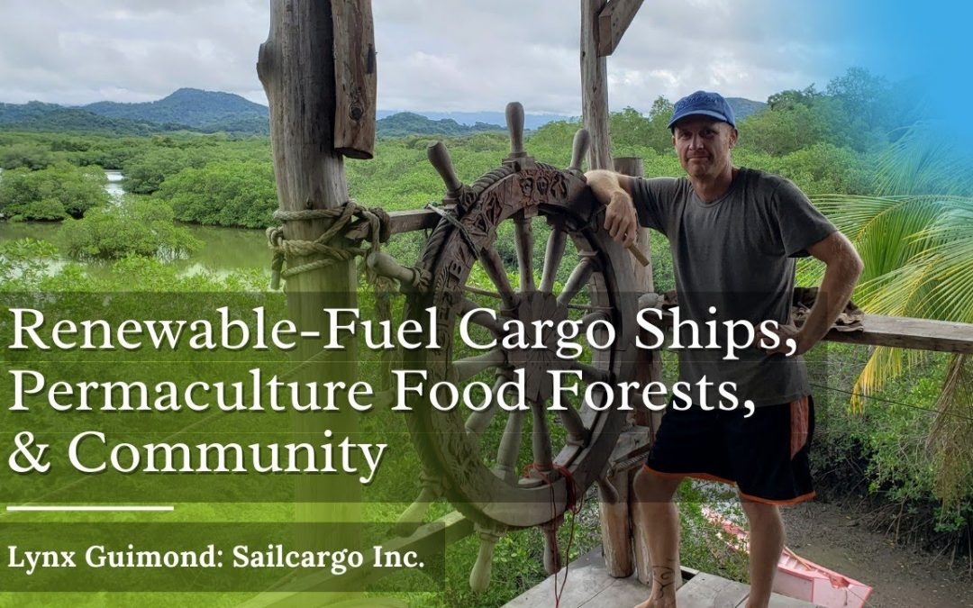 Renewable-Fuel Cargo Ships, Permaculture Food Forests, & Community